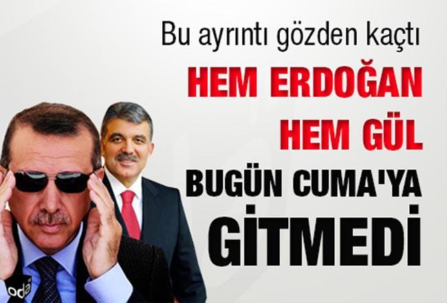 Hem Erdoğan hem Gül bugün Cuma'ya gitmedi