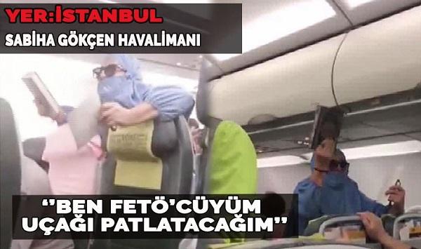 Sabiha Gökçen Havalimanı'nda hareketli anlar: 'Ben FETÖ'cüyüm ve uçağı patlatacağım'