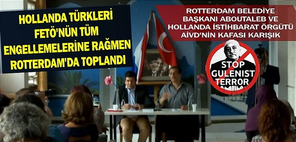 HOLLANDA TÜRKLERİ FETŞ'NÜN ENGELLEMESİNE RAĞMEN ROTERDAM'DA TOPLANDI