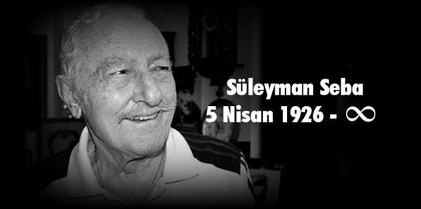 Süleyman Seba'yı kaybettik!