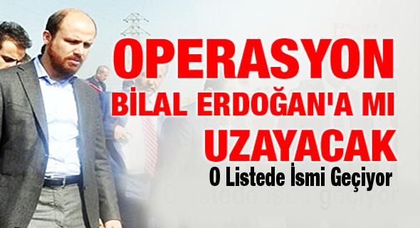Operasyon Bilal Erdoğan'a mı uzayacak