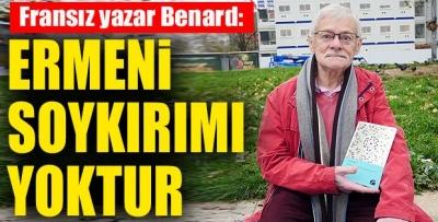 FRANSIZ YAZAR BENARD: 'ERMENİ SOYKIRIMI YOKTUR'